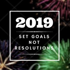 Set Goals not Resolutions in 2019!